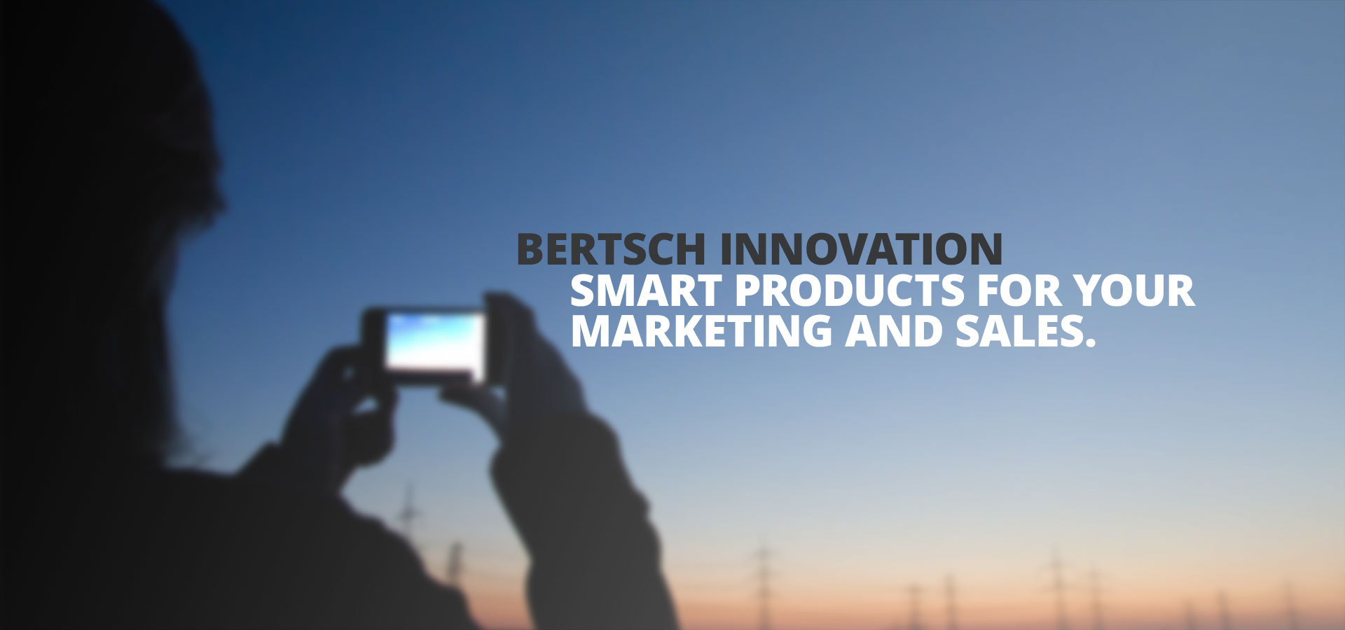 Bertsch Innovation. Smart products for your marketing and sales.
